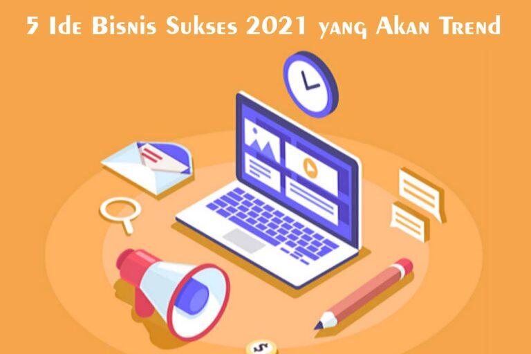 5 Ide Bisnis Sukses 2021 yang Akan Trend