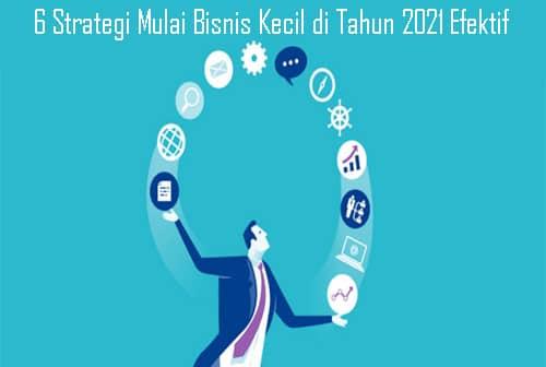 6 Strategi Mulai Bisnis Kecil di Tahun 2021 Efektif