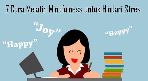 7 Cara Melatih Mindfulness untuk Hindari Stres