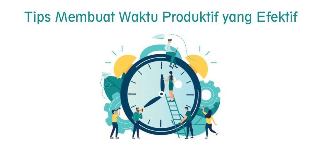 Tips Membuat Waktu Produktif yang Efektif