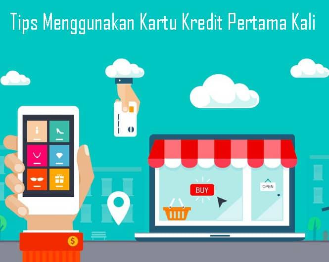 Tips Menggunakan Kartu Kredit Pertama Kali