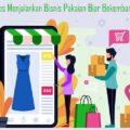Tips Menjalankan Bisnis Pakaian Biar Bekembang