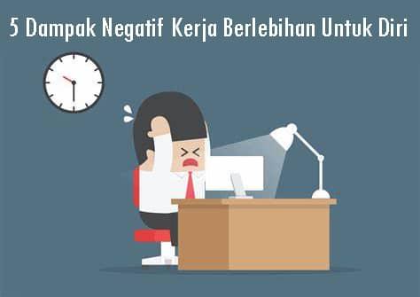 5 Dampak Negatif Kerja Berlebihan Untuk Diri